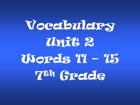 Vocabulary Unit 2 Words 11 – 15 7 th Grade. We would not survive long without water. It is indispensable to us. IndispensableIndispensable: (adj.) absolutely.