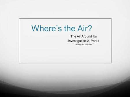 The Air Around Us Investigation 2, Part 1 -edited for Website