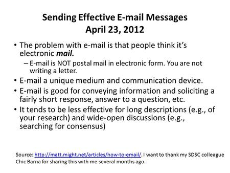 Sending Effective E-mail Messages April 23, 2012 The problem with e-mail is that people think it's electronic mail. – E-mail is NOT postal mail in electronic.