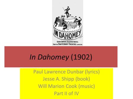 In Dahomey (1902) Paul Lawrence Dunbar (lyrics) Jesse A. Shipp (book) Will Marion Cook (music) Part II of IV.