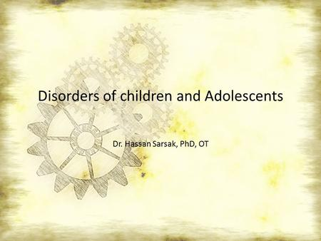 Disorders of children and Adolescents Dr. Hassan Sarsak, PhD, OT.