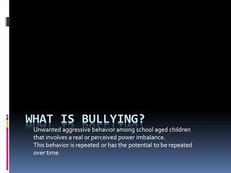 Unwanted aggressive behavior among school aged children that involves a real or perceived power imbalance. This behavior is repeated or has the potential.