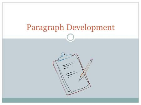 Paragraph Development. Elements of a Paragraph A paragraph is more than just several sentences grouped together. In an essay or research paper, paragraphs.