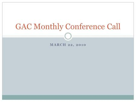 MARCH 22, 2010 GAC Monthly Conference Call. March Legislative Summary Healthcare Yelling NCAA Basketball.