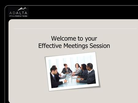Welcome to your Effective Meetings Session. Session Objectives By the end of this session you will: Identify the factors that influence successful meetings.