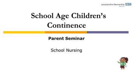 School Age Children's Continence Parent Seminar School Nursing.