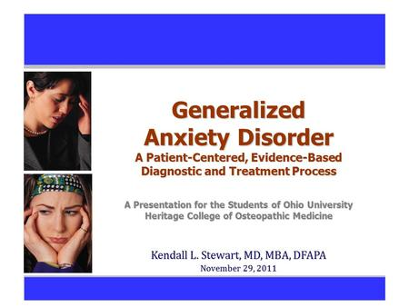 Generalized Anxiety Disorder A Patient-Centered, Evidence-Based Diagnostic and Treatment Process A Presentation for the Students of Ohio University Heritage.