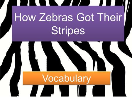 How Zebras Got Their Stripes Vocabulary. 1.Appreciate: (v) value We appreciate people who recycle to save our planet.