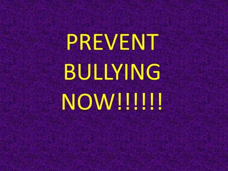 PREVENT BULLYING NOW!!!!!! Bullying Hurts! Some kids know from experience that bullying hurts people. Bullying can occur when the bully gets upset and.