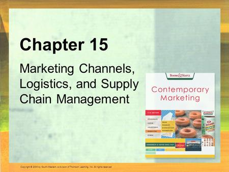 Chapter 15 Marketing Channels, Logistics, and Supply Chain Management.