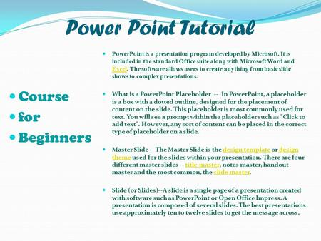 Power Point Tutorial Course for Beginners PowerPoint is a presentation program developed by Microsoft. It is included in the standard Office suite along.