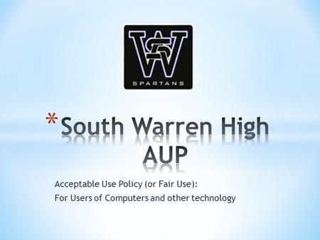 Acceptable Use Policy (or Fair Use): For Users of Computers and other technology.
