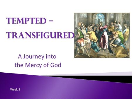Tempted – Transfigured A Journey into the Mercy of God Week 3.