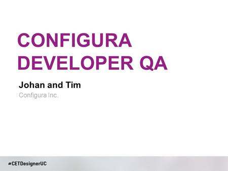 Johan and Tim CONFIGURA DEVELOPER QA Configura Inc.