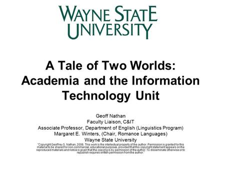 A Tale of Two Worlds: Academia and the Information Technology Unit Geoff Nathan Faculty Liaison, C&IT Associate Professor, Department of English (Linguistics.