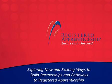 Click to edit Master title style Click to edit Master subtitle style Exploring New and Exciting Ways to Build Partnerships and Pathways to Registered Apprenticeship.