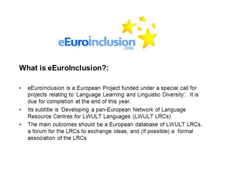 What is eEuroInclusion?: eEuroInclusion is a European Project funded under a special call for projects relating to 'Language Learning and Linguistic Diversity'.