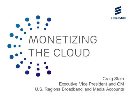 Slide title 70 pt CAPITALS Slide subtitle minimum 30 pt Craig Stein Executive Vice President and GM U.S. Regions Broadband and Media Accounts MONETIZING.