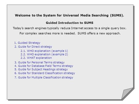 Welcome to the System for Universal Media Searching (SUMS). Guided Introduction to SUMS Today's search engines typically reduce Internet access to a single.