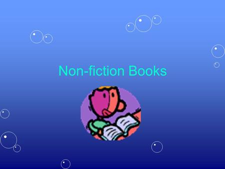 Non-fiction Books. You will learn: About the features of a non- fiction book.About the features of a non- fiction book. To consider how non-fiction books.