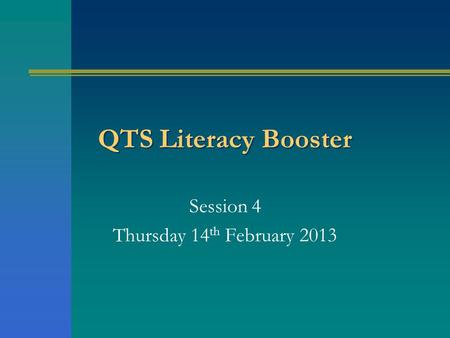 QTS Literacy Booster Session 4 Thursday 14 th February 2013.