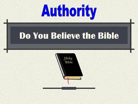 Do You Believe the Bible. What is Authority ? # 1.