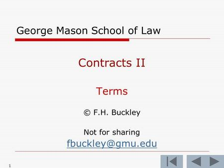 1 George Mason School of Law Contracts II Terms © F.H. Buckley Not for sharing