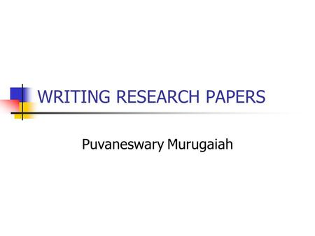 WRITING RESEARCH PAPERS Puvaneswary Murugaiah. INTRODUCTION TO WRITING PAPERS Conducting research is academic activity Research must be original work.