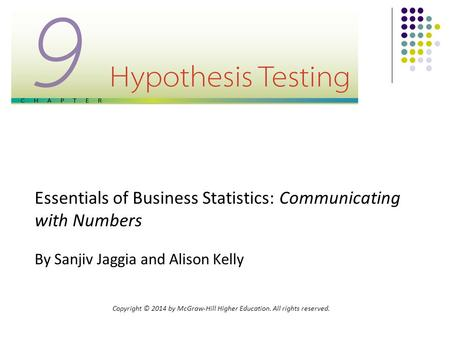 Copyright © 2014 by McGraw-Hill Higher Education. All rights reserved. Essentials of Business Statistics: Communicating with Numbers By Sanjiv Jaggia and.