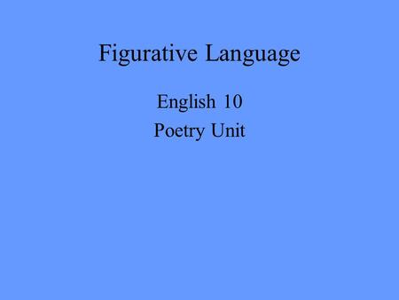 Figurative Language English 10 Poetry Unit Figurative Language Figurative language is language that is not meant to be understood literally. To understand.