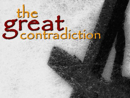 The great contradiction. EMMANUEL COMMUNITY CHURCH The Great Contradiction  The world usually sees contradiction as an area of weakness, yet in the Bible.