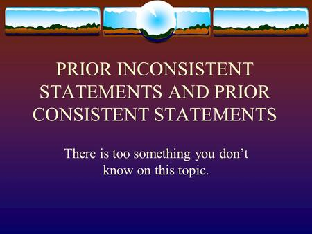 PRIOR INCONSISTENT STATEMENTS AND PRIOR CONSISTENT STATEMENTS There is too something you don't know on this topic.