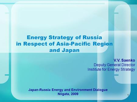 1 Energy Strategy of Russia in Respect of Asia-Pacific Region and Japan V.V. Saenko Deputy General Director Institute for Energy Strategy Japan-Russia.