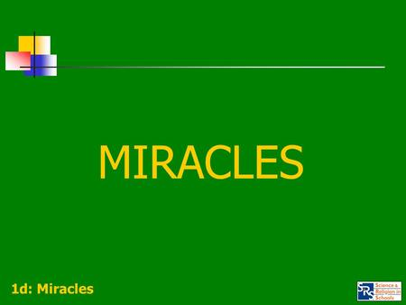 MIRACLES 1d: Miracles. CONCEPTUAL CLARITY Because of the way the term 'miracle' can be variously used, it is important to agree on which sense is being.