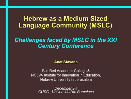 Hebrew as a Medium Sized Language Community (MSLC) Hebrew as a Medium Sized Language Community (MSLC) Challenges faced by MSLC in the XXI Century Conference.