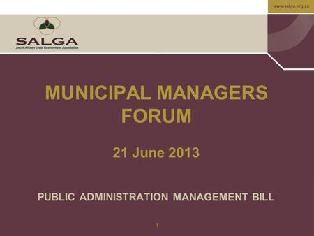 Www.salga.org.za 1 MUNICIPAL MANAGERS FORUM 21 June 2013 PUBLIC ADMINISTRATION MANAGEMENT BILL.