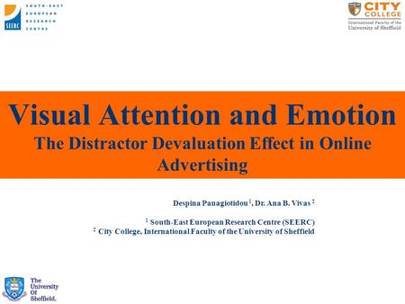 Visual Attention and Emotion The Distractor Devaluation Effect in Online Advertising Despina Panagiotidou 1, Dr. Ana B. Vivas 2 1 South-East European Research.