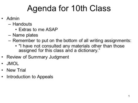 1 Agenda for 10th Class Admin –Handouts Extras to me ASAP –Name plates –Remember to put on the bottom of all writing assignments: I have not consulted.