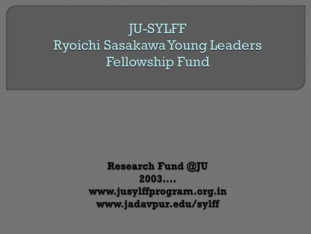  USD One Million  Follow up: SYLFF Plus Programmes: SRA,SYLFF prize, SYLFF Leadership, Voices  Source: Nippon Foundation  Administered by : Tokyo.