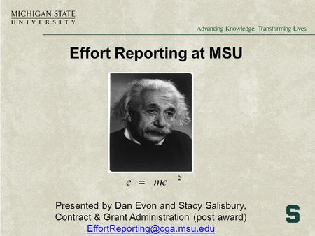 Effort Reporting at MSU Presented by Dan Evon and Stacy Salisbury, Contract & Grant Administration (post award)
