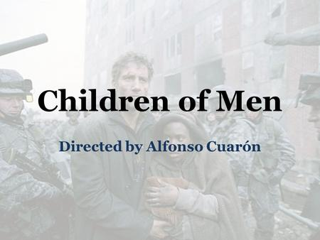 Children of Men Directed by Alfonso Cuarón. Genre What is a genre? Definition: A genre is formed when a type of film or book (for example) has certain.