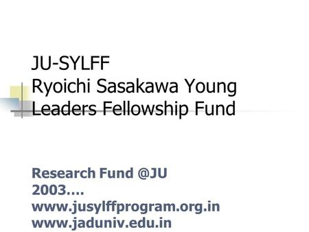 JU-SYLFF Ryoichi Sasakawa Young Leaders Fellowship Fund Research 2003….