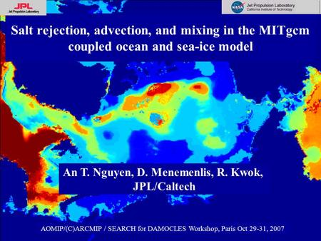 Salt rejection, advection, and mixing in the MITgcm coupled ocean and sea-ice model AOMIP/(C)ARCMIP / SEARCH for DAMOCLES Workshop, Paris Oct 29-31, 2007.