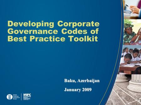 Developing Corporate Governance Codes of Best Practice Toolkit Baku, Azerbaijan January 2009.