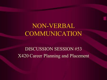 NON-VERBAL COMMUNICATION DISCUSSION SESSION #53 X420 Career Planning and Placement.