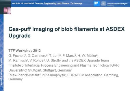 Www.igvp.uni-stuttgart.de Institute of Interfacial Process Engineering and Plasma Technology Gas-puff imaging of blob filaments at ASDEX Upgrade TTF Workshop.