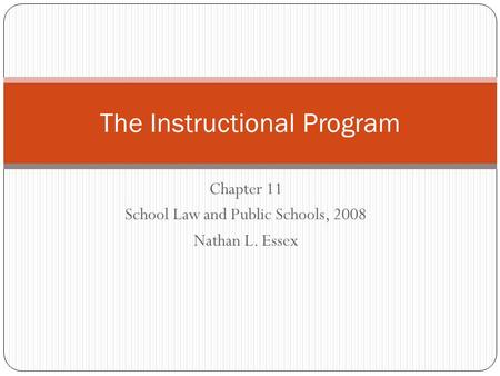 Chapter 11 School Law and Public Schools, 2008 Nathan L. Essex The Instructional Program.