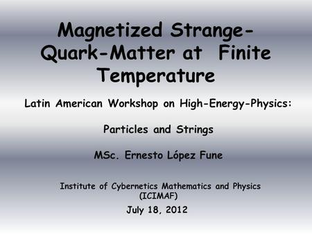 Magnetized Strange- Quark-Matter at Finite Temperature July 18, 2012 Latin American Workshop on High-Energy-Physics: Particles and Strings MSc. Ernesto.