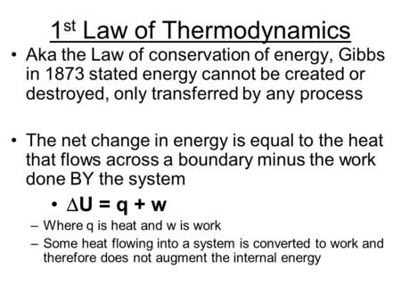 Aka the Law of conservation of energy, Gibbs in 1873 stated energy cannot be created or destroyed, only transferred by any process The net change in energy.