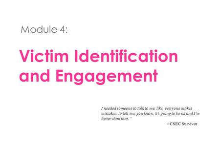 Victim Identification and Engagement Module 4: I needed someone to talk to me, like, everyone makes mistakes; to tell me, you know, it's going to be ok.